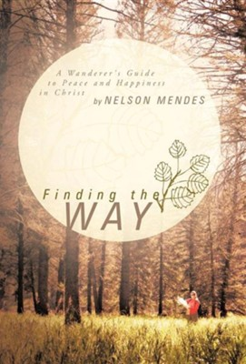 Finding the Way: A Wanderer's Guide to Peace and Happiness in Christ  -     By: Nelson Mendes
