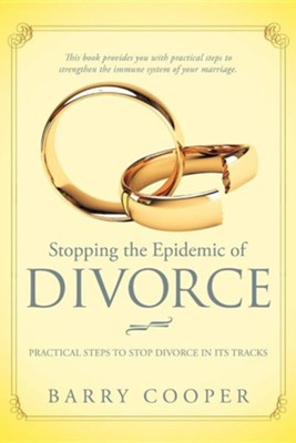 Stopping the Epidemic of Divorce: Tical Steps to Stop Divorce in Its Tracks  -     By: Barry Cooper