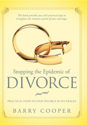 Stopping the Epidemic of Divorce: Practical Steps to Stop Divorce in Its Tracks  -     By: Barry Cooper