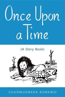 Once Upon a Time: (A Story Book)  -     By: Chukwuemeka Konkwo
