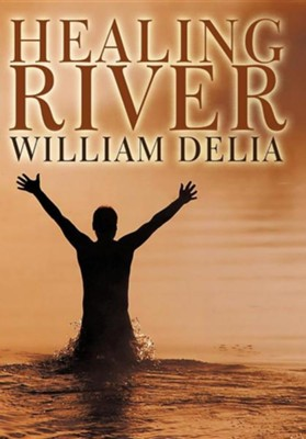 Healing River  -     By: William Delia