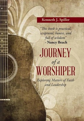 Journey of a Worshiper: Exploring Matters of Faith and Leadership  -     By: Kenneth J. Spiller