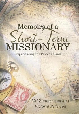 Memoirs of a Short-Term Missionary: Experiencing the Power of God  -     By: Val Zimmerman, Victoria Pederson