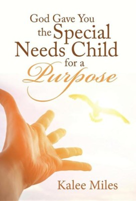 God Gave You the Special Needs Child for a Purpose  -     By: Kalee Miles