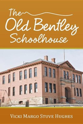 The Old Bentley Schoolhouse  -     By: Vicki Margo Stuve Hughes