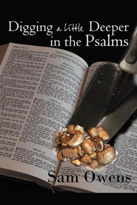Digging a Little Deeper in the Psalms: A Book of Biblical Inspiration  -     By: Sam Owens