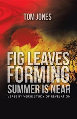 Fig Leaves Forming Summer Is Near: Verse by Verse Study of Revelation  -     By: Tom Jones