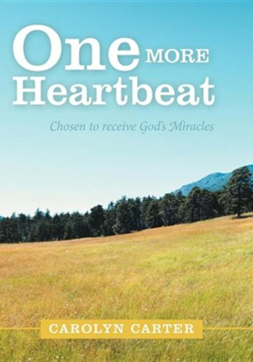 One More Heartbeat: Chosen to Receive God's Miracles  -     By: Carolyn Carter