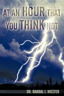 At an Hour That You Think Not  -     By: Dr. Randal J. Hiester