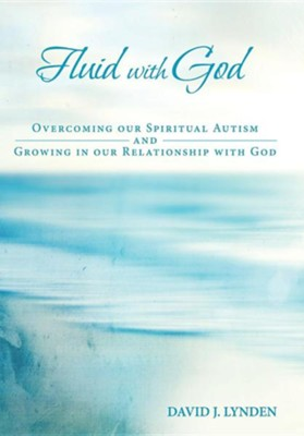 Fluid with God: Overcoming Our Spiritual Autism and Growing in Our Relationship with God  -     By: David J. Lynden