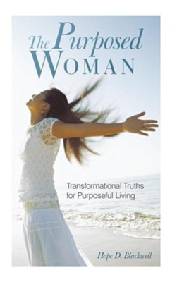 The Purposed Woman: Transformational Truths for Purposeful Living  -     By: Hope D. Blackwell