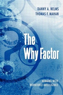 The Why Factor: Winning with Workforce Intelligence  -     By: Danny A. Nelms, Thomas F. Mahan