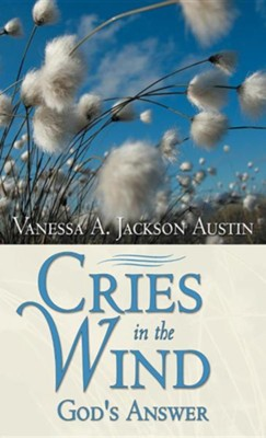 Cries in the Wind: God's Answer  -     By: Vanessa A. Jackson Austin