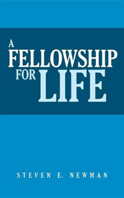 A Fellowship for Life  -     By: Steven E. Newman