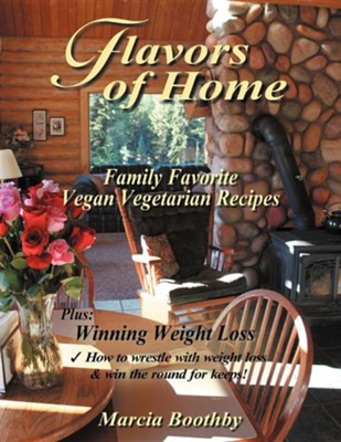 Flavors of Home: Family Favorite Vegan Vegetarian Recipes  -     By: Marcia Boothby