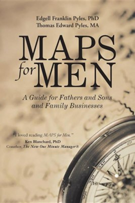 Maps for Men: A Guide for Fathers and Sons and Family Businesses  -     By: Edgell Franklin Pyles