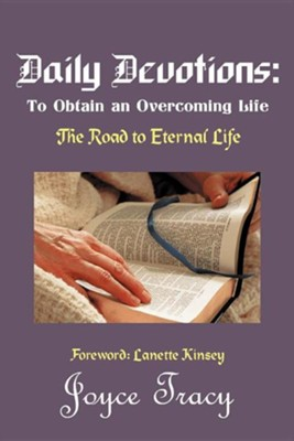 Daily Devotions: To Obtain an Overcoming Life: The Road to Eternal Life  -     By: Joyce Tracy