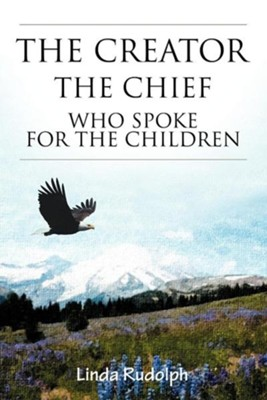 The Creator-The Chief Who Spoke for the Children  -     By: Linda Rudolph