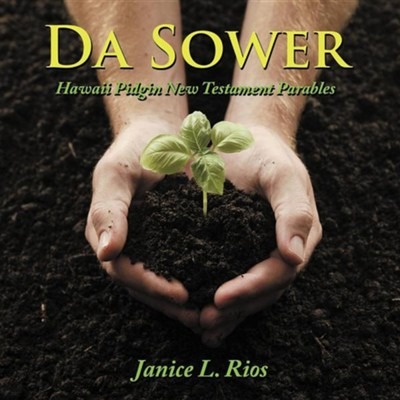 Da Sower: Hawaii Pidgin New Testament Parables  -     By: Janice L. Rios