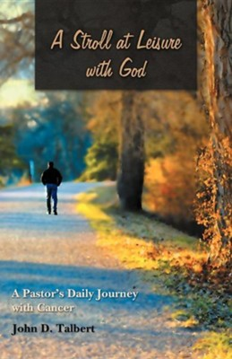 A Stroll at Leisure with God: A Pastor's Daily Journey with Cancer  -     By: John D. Talbert