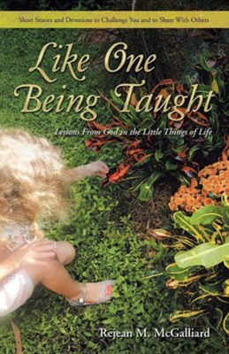 Like One Being Taught: Lessons from God in the Little Things of Life  -     By: Rejean M. McGalliard
