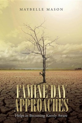 Famine Day Approaches: Helps in Becoming Keenly Aware  -     By: Maybelle Mason