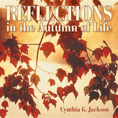 Reflections in the Autumn of Life  -     By: Cynthia G. Jackson