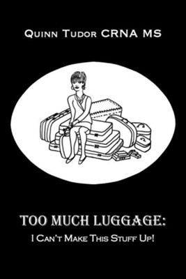 Too Much Luggage: I Can't Make This Stuff Up!  -     By: Quinn Tudor
