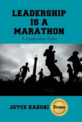 Leadership Is a Marathon: A Leadership Fable  -     By: Joyce Kaduki