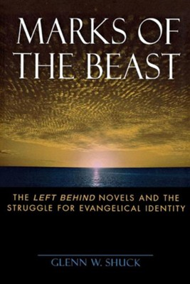 Marks of the Beast: The Left Behind Novels and the Struggle for Evangelical Identity  -     By: Glenn W. Shuck, Kelly Gates