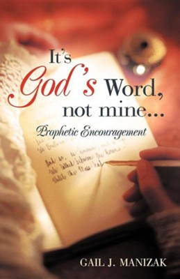 It's God's Word, Not Mine...: Prophetic Encouragement  -     By: Gail J. Manizak