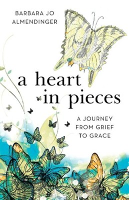 A Heart in Pieces: A Journey from Grief to Grace  -     By: Barbara Jo Almendinger