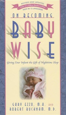 On Becoming Baby Wise: Giving Your Infant the Gift of Nighttime Sleep, Edition 0005  -     By: Gary Ezzo, Robert Bucknam