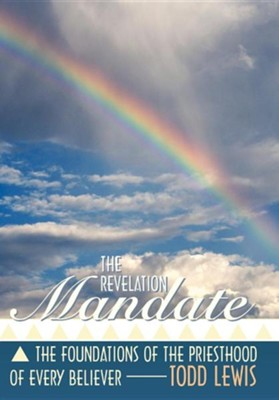 The Revelation Mandate: The Foundations of the Priesthood of Every Believer  -     By: Todd Lewis