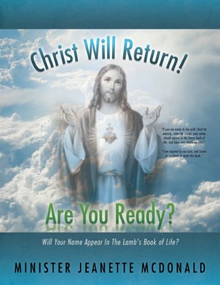 Christ Will Return! Are You Ready?: Will Your Name Appear in the Lamb's Book of Life?  -     By: Minister Jeanette McDonald