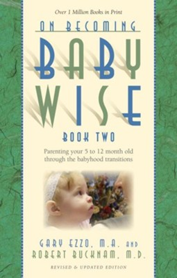 On Becoming Babywise, Book Two: Parenting Your Five to Twelve-Month-Old Through the Babyhood Transitions  -     By: Gary Ezzo