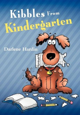 Kibbles from Kindergarten  -     By: Darlene Hardin