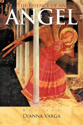 The Essence of an Angel: Revised  -     By: Dianna Varga