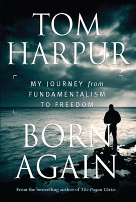 Born Again: My Journey from Fundamentalism to Freedom  -     By: Tom Harpur