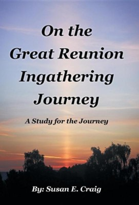 On the Great Reunion Ingathering Journey: A Study for the Journey  -     By: Susan E. Craig
