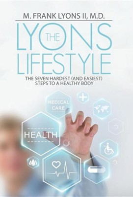 The Lyons Lifestyle: The Seven Hardest (and Easiest) Steps to a Healthy Body  -     By: M. Frank Lyons II