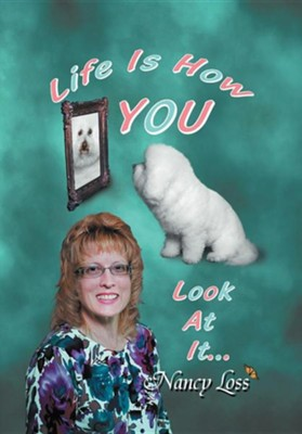 Life Is How You Look at It  -     By: Nancy Loss