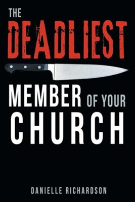 The Deadliest Member of Your Church  -     By: Danielle Richardson