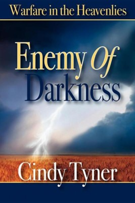 Enemy of Darkness: Warfare in the Heavenlies  -     By: Cindy Tyner