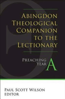 Abingdon Theological Companion to the Lectionary: Preaching Year A  -     Edited By: Paul Scott Wilson     By: Paul Scott Wilson(ED.)