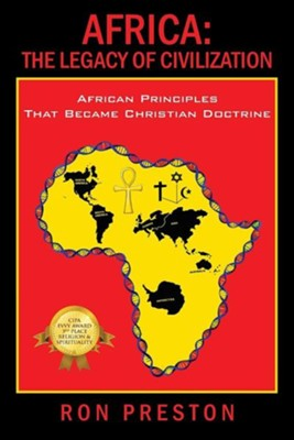 Africa: The Legacy of Civilization - African Principles That Became Christian Doctrine  -     By: Ron Preston
