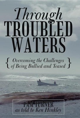 Through Troubled Waters: Overcoming the Challenges of Being Bullied and Teased  -     By: Pam Turner
