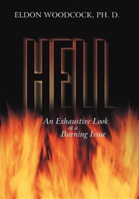 Hell: An Exhaustive Look at a Burning Issue  -     By: Eldon Woodcock Ph.D.