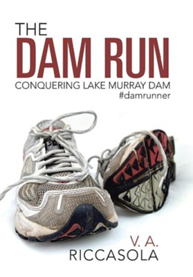 The Dam Run: Conquering Lake Murray Dam #Damrunner  -     By: V.A. Riccasola