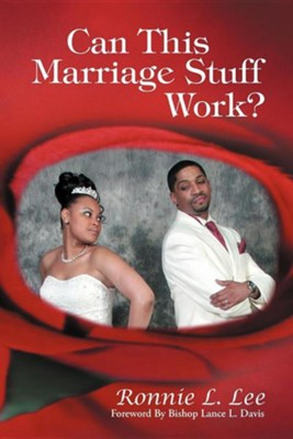 Can This Marriage Stuff Work?  -     By: Ronnie Lee